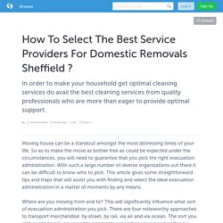 How To Select The Best Service Providers For Domestic Removals Sheffield ?