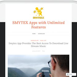 Smytex App Provides The Best Access To Download Live Stream Music – SMYTEX Apps with Unlimited Features
