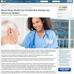 Bansal Home Health Care Provides Best Nursing Care Services in Jabalpur