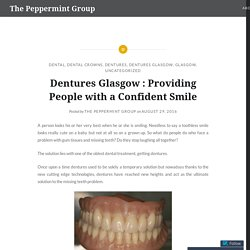 Dentures Glasgow : Providing People with a Confident Smile – The Peppermint Group