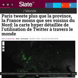 Paris tweete plus que la province, la France moins que ses voisins du Nord: la carte hyper détaillée de l'utilisation de Twitter à travers le monde