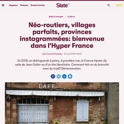 Néo-routiers, villages parfaits, provinces instagrammées: bienvenue dans l'Hyper France