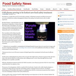 FOOD SAFETY NEWS 07/12/16 Cold plasma proving to be hottest new food safety treatment