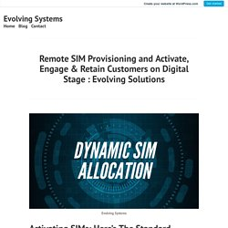 Remote SIM Provisioning and Activate, Engage & Retain Customers on Digital Stage : Evolving Solutions – Evolving Systems