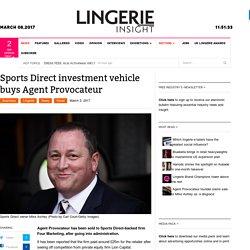 Agent Provocateur - Sports Direct Investment Vehicle Buys