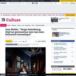 """Jane Birkin : """"Serge Gainsbourg était un provocateur avec une âme follement romantique"""""""