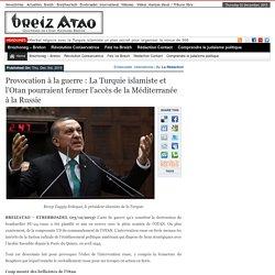 Provocation à la guerre : La Turquie islamiste et l'Otan pourraient fermer l'accès de la Méditerranée à la Russie