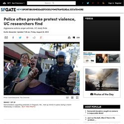 Police often provoke protest violence, UC researchers find - SFGate