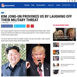 Kim Jong-un Provokes US By Laughing Off Their Military Threat