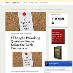 5 Thought-Provoking Quotes to Ponder Before the Week Commences - David Domzalski.