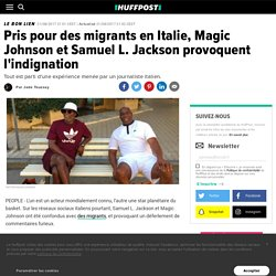 Pris pour des migrants en Italie, Magic Johnson et Samuel L. Jackson provoquent l'indignation