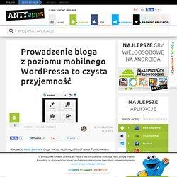 Prowadzenie bloga z poziomu mobilnego Wordpressa to czysta przyjemność