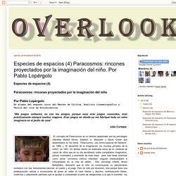 Overlook: Especies de espacios (4) Paracosmos: rincones proyectados por la imaginación del niño. Por Pablo Lopérgolo