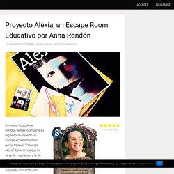 Proyecto Alèxia, un Escape Room Educativo por Anna Rondón