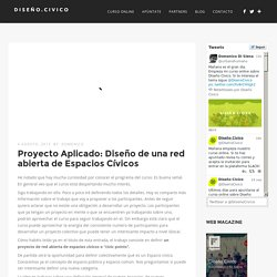 Proyecto Aplicado: Diseño de una red abierta de Espacios Cívicos