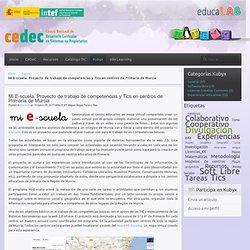Mi E-scuela. Proyecto de trabajo de competencias y Tics en centros de Primaria de Murcia