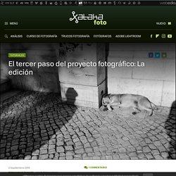 El tercer paso del proyecto fotográfico: La edición