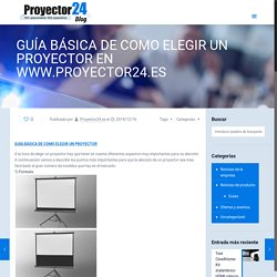GUÍA BÁSICA DE COMO ELEGIR UN PROYECTOR EN WWW.PROYECTOR24.ESProyector24 Blog