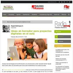 Ideas en borrador para proyectos digitales en el aula
