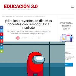 ¡Mira los proyectos de distintos docentes con 'Among US' e inspírate!
