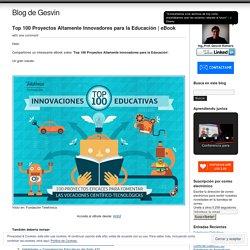 Top 100 Proyectos Altamente Innovadores para la Educación