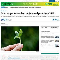 Ocho proyectos que han mejorado el planeta en 2016