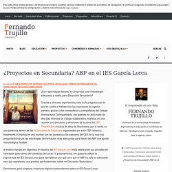 ¿Proyectos en Secundaria? ABP en el IES García Lorca