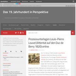Prozessunterlagen Louis-Pierre Louvel (Attentat auf den Duc de Berry 1820) online – Das 19. Jahrhundert in Perspektive