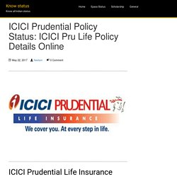 ICICI Prudential Policy Status: ICICI Pru Life Policy Details Online