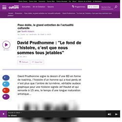 """David Prudhomme : """"Le fond de l'histoire, c'est que nous sommes tous jetables"""""""