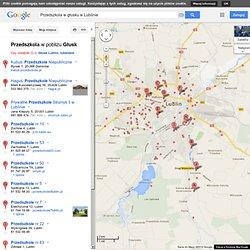 Przedszkola w głusku w Lublinie - Mapy Google