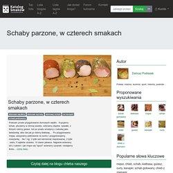 Przepis na Schaby parzone, w czterech smakach - chleba naszego - KatalogSmaków.pl