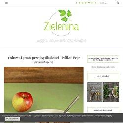 3 zdrowe i proste przepisy dla dzieci - Pelikan Pepe prezentuje! :) - Zielenina