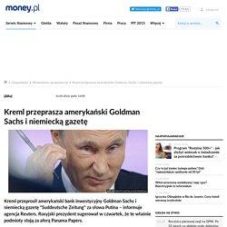Kreml przeprasza amerykański Goldman Sachs i niemiecką gazetę