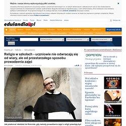 Religia w szkołach - uczniowie nie odwracają się od wiary, ale od przestarzałego sposobu prowadzenia zajęć