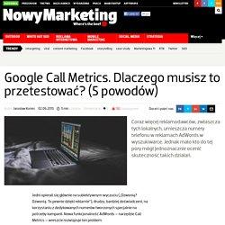 Google Call Metrics. Dlaczego musisz to przetestować? (5 powodów)