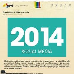 Przewidujemy rok 2014 w social media - PHI - Agencja Interaktywna
