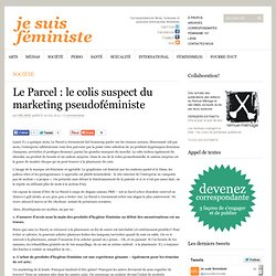 Le Parcel : le colis suspect du marketing pseudoféministe