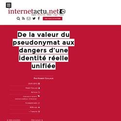 De la valeur du pseudonymat aux dangers d'une identité réelle unifiée