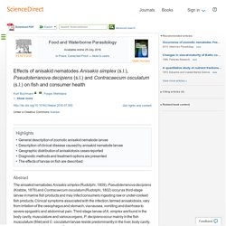 Food and Waterborne Parasitology Available online 25 July 2016 Effects of anisakid nematodes Anisakis simplex (s.l.), Pseudoterranova decipiens (s.l.) and Contracaecum osculatum (s.l.) on fish and consumer health