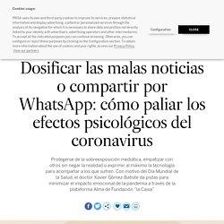 Dosificar las malas noticias o compartir por WhatsApp: cómo paliar los efectos psicológicos del coronavirus