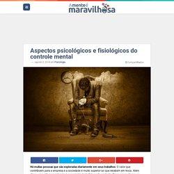Controle mental: conheça seus aspectos psicológicos e fisiológicos
