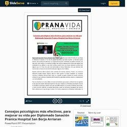 Consejos psicológicos más efectivos, para mejorar su vida por Diplomado Sanación Pranica Hospital San Borja Arriaran PowerPoint Presentation - ID:9737389