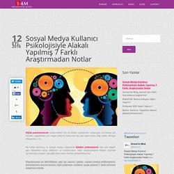 Sosyal Medya Kullanıcı Psikolojisiyle Alakalı Yapılmış 7 Farklı Araştırmadan Notlar