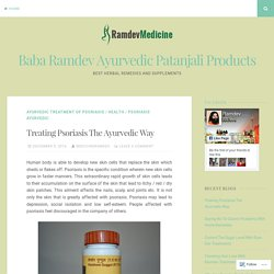 Treating Psoriasis The Ayurvedic Way – Baba Ramdev Ayurvedic Patanjali Products