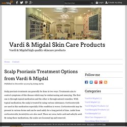 Scalp Psoriasis Treatment Options from Vardi & Migdal - Vardi & Migdal Skin Care Products