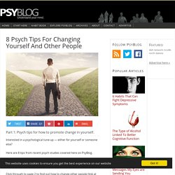 8 Psych Tips For Changing Yourself And Other People