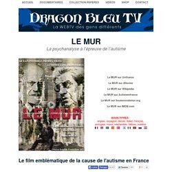 Dragon Bleu TV - Le MUR, la psychanalyse à l'épreuve de l'autisme