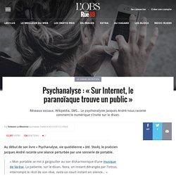 Psychanalyse: «Sur Internet, le paranoïaque trouve un public»
