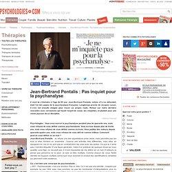 Jean-Bertrand Pontalis : Pas inquiet pour la psychanalyse